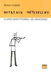 NOTATNIK METODYCZNY O GRZE SKRZYPCOWEJ I JEJ NAUCZANIU Antoni Cofalik - 2835341708