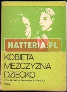 Zbigniew Sternadel (red.) KOBIETA, MĘŻCZYZNA, DZIECKO [antykwariat] - 2834460823