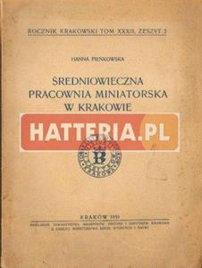 Hanna Pieńkowska ŚREDNIOWIECZNA PRACOWNIA MINIATORSKA W KRAKOWIE [antykwariat] - 2834461026