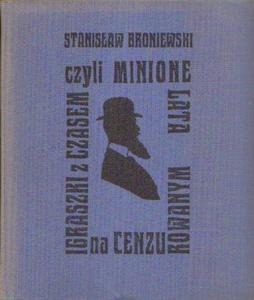 Stanisław Broniewski IGRASZKI Z CZASEM CZYLI MINIONE LATA NA CENZUROWANYM [antykwariat] - 2834461121