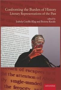 CONFRONTING THE BURDEN OF HISTORY. LITERARY REPRESENTATIONS OF THE PAST - 2834461122