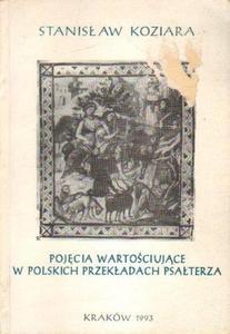 Stanisław Koziara POJĘCIA WARTOŚCIUJĄCE W POLSKICH PRZEKŁADACH PSAŁTERZA [antykwariat] - 2834461175