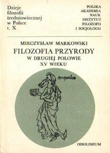 Mieczysław Markowski FILOZOFIA PRZYRODY W DRUGIEJ POŁOWIE XV WIEKU [antykwariat] - 2834461292