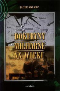 Jacek Solarz DOKTRYNY MILITARNE XX WIEKU - 2834458855
