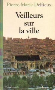 Pierre-Marie Delfieux VEILLEURS SUR LA VILLE [antykwariat] - 2834461328