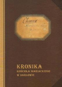 Jerzy Kalicki (red.) KRONIKA KOŚCIOŁA MARIACKIEGO W DARŁOWIE - 2834461413