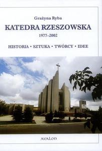 Grażyna Ryba KATEDRA RZESZOWSKA 1977-2002. HISTORIA - SZTUKA - TWÓRCY - IDEE - 2834458873