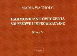 Maria Wacholc HARMONICZNE ĆWICZENIA SOLFEŻOWE I IMPROWIZACYJNE. KLASA V - 2834461428