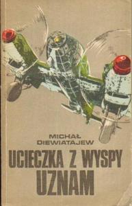 Michał Diewiatajew UCIECZKA Z WYSPY UZNAM [antykwariat] - 2834461624