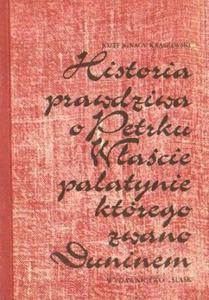 Józef I. Kraszewski HISTORIA PRAWDZIWA O PETRKU WŁAŚCIE PALATYNIE, KTÓREGO ZWANO DUNINEM [antykwariat] - 2834461736