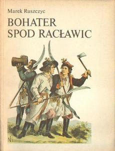 Marek Ruszczyc BOHATER SPOD RACŁAWIC [antykwariat] - 2834461781