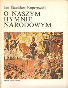 Jan Stanisław Kopczewski O NASZYM HYMNIE NARODOWYM [antykwariat] - 2834461782