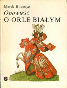 Marek Ruszczyc OPOWIEŚĆ O ORLE BIAŁYM [antykwariat] - 2834461787