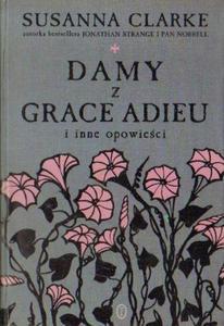 Susanna Clarke DAMY Z GRACE ADIEU I INNE OPOWIE - 2834461828