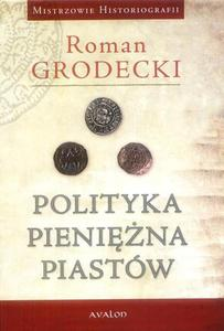 Roman Grodecki POLITYKA PIENIĘŻNA PIASTÓW - 2834458915
