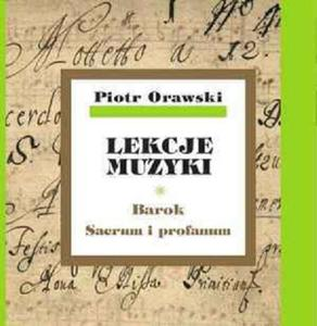 Piotr Orawski LEKCJE MUZYKI. BAROK. SACRUM I PROFANUM - 2834461864