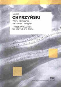 Marcel Chyrzyński TRZY PRELUDIA NA KLARNET I FORTEPIAN - 2834461915
