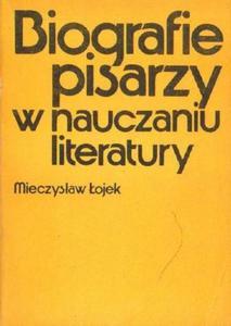 Mieczysław Łojek BIOGRAFIE PISARZY W NAUCZANIU LITERATURY [antykwariat] - 2834461919