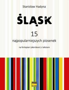 Stanisław Hadyna ŚLĄSK. 15 NAJPOPULARNIESZYCH PIOSENEK NA FORTEPIAN (AKORDEON) Z TEKSTEM - 2834461923