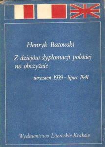 Henryk Batowski Z DZIEJÓW DYPLOMACJI POLSKIEJ NA OBCZYŹNIE (WRZESIEŃ 1939 - LIPIEC 1941) [antykwariat] - 2834461955