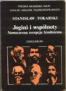 Stanisław Tokarski JOGINI I WSPÓLNOTY. NOWOCZESNA RECEPCJA HINDUIZMU [antykwariat] - 2834458929