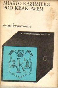 Stefan Świszczowski MIASTO KAZIMIERZ POD KRAKOWEM [antykwariat] - 2834461983
