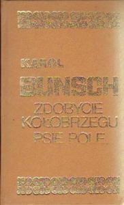 Karol Bunsch ZDOBYCIE KOŁOBRZEGU. PSIE POLE [antykwariat] - 2834461987