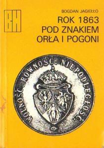 Bogdan Jagiełło ROK 1863 POD ZNAKIEM ORŁA I POGONI [antykwariat] - 2834462005