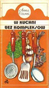 Anna Czerni W KUCHNI BEZ KOMPLEKSÓW [antykwariat] - 2834462112