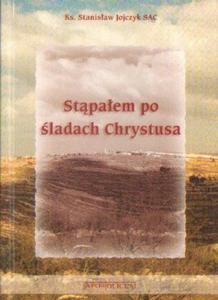 Stanisław Jojczyk STĄPAŁEM PO ŚLADACH CHRYSTUSA [antykwariat] - 2834462114