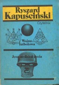 Ryszard Kapuściński WOJNA FUTBOLOWA. JESZCZE DZIEŃ ŻYCIA [antykwariat] - 2834462158