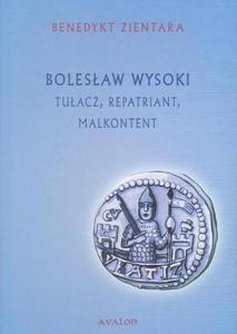 Benedykt Zientara BOLESŁAW WYSOKI. TUŁACZ, REPATRIANT, MALKONTENT - 2834458953