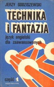 Jerzy Godziszewski TECHNIKA I FANTAZJA. JĘZYK ANGIELSKI DLA ZAAWANSOWANYCH. CZĘŚĆ 1 [antykwariat] - 2834462215