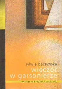 Sylwia Baczyńska WIECZÓR W GARSONIERZE. WIERSZE DLA MATEK I KOCHANEK - 2834462226