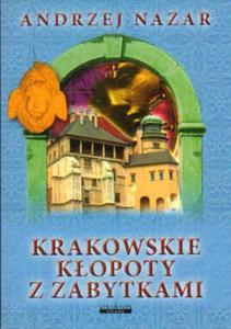 Andrzej Nazar KRAKOWSKIE KŁOPOTY Z ZABYTKAMI - 2834462229