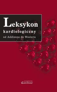 Walentyna Mazurek, Zygmunt Zdrojewicz, Andrzej Dubiński, Wojciech Kustrzycki LEKSYKON KARDIOLOGICZNY. OD ADDISONA DO WOOLERA - 2834458967