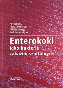 Anna Śledzińska, Alfred Samet, Andrzej Gładysz ENTEROKOKI JAKO BAKTERIE ZAKAŻEŃ SZPITALNYCH - 2834458968