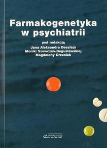 Jan Alekander Beszłej, Monika Szewczuk-Bogusławska, Magdalena Grzesiak FARMAKOGENETYKA W PSYCHIATRII - 2834458969