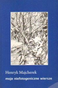 Henryk Majcherek MOJE NIEFOTOGENICZNE WIERSZE - 2834462415