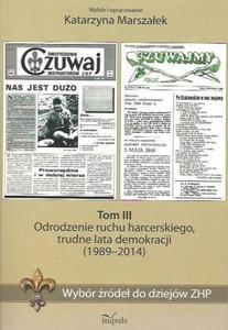 WYBÓR ŹRÓDEŁ DO DZIEJÓW ZHP. TOM III: ODRODZENIE RUCHU HARCERSKIEGO, TRUDNE LATA DEMOKRACJI (1989-2014) - 2834462443