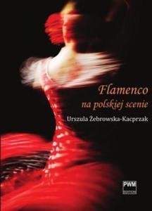 Urszula Żebrowska-Kacprzak FLAMENCO NA POLSKIEJ SCENIE - 2834462452