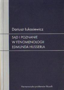 Dariusz Łukasiewicz SĄD I POZNANIE W FENOMENOLOGII EDMUNDA HUSSERLA - 2834462491
