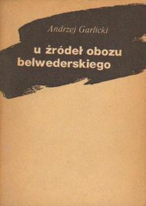 Andrzej Garlicki U ŹRÓDEŁ OBOZU BELWEDERSKIEGO [antykwariat] - 2834462626