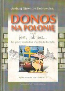 Andrzej Niewinny Dobrowolski DONOS NA POLONIĘ CZYLI JEST, JAK JEST... BO GDYBY MIAŁO BYĆ INACZEJ, TO BY BYŁO [antykwariat] - 2834462636
