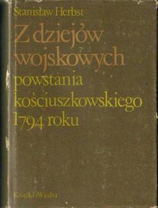 Stanisław Herbst Z DZIEJÓW WOJSKOWYCH POWSTANIA KOŚCIUSZKOWSKIEGO 1794 ROKU [antykwariat] - 2834462637