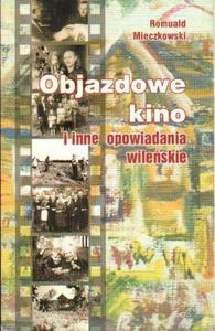 Romuald Mieczkowski OBJAZDOWE KINO I INNE OPOWIADANIA WILEŃSKIE [antykwariat] - 2834462668