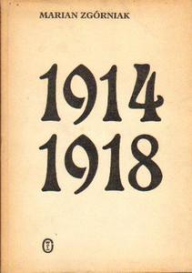 Marian Zgórniak 1914-1918. STUDIA I SZKICE Z DZIEJÓW I WOJNY ŚWIATOWEJ [antykwariat] - 2834462675