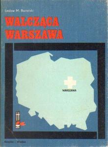 Lesław M. Bartelski WALCZĄCA WARSZAWA [antykwariat] - 2834462691