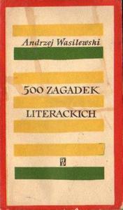 Andrzej Wasilewski 500 ZAGADEK LITERACKICH [antykwariat] - 2835887945