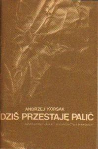 Andrzej Korsak DZIŚ PRZESTAJĘ PALIĆ [antykwariat] - 2834462721